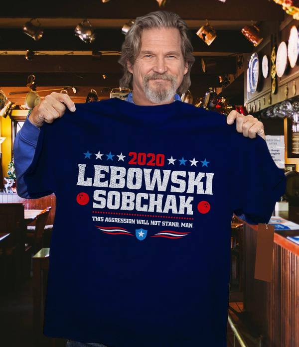 2020 Lebowski Sobchak The Aggression Will Not Stand Man Shirt