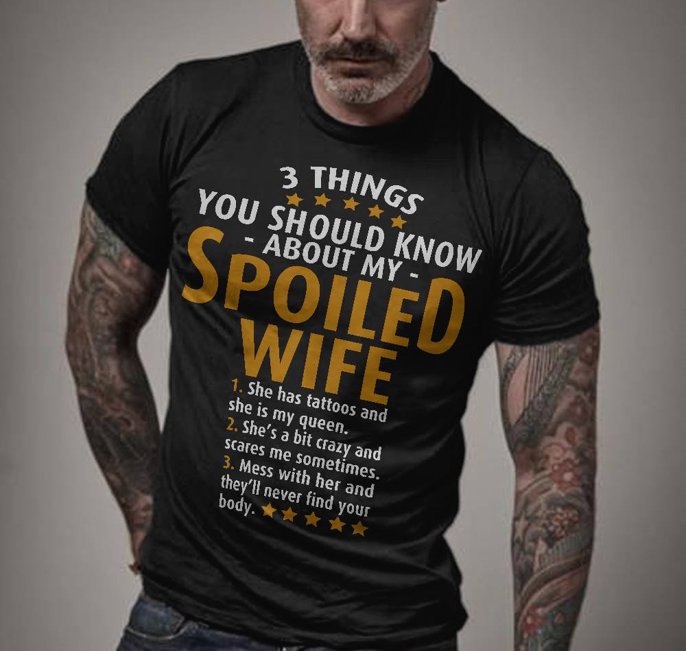3 Things You Should Know About My Spoiled Wife Shirt