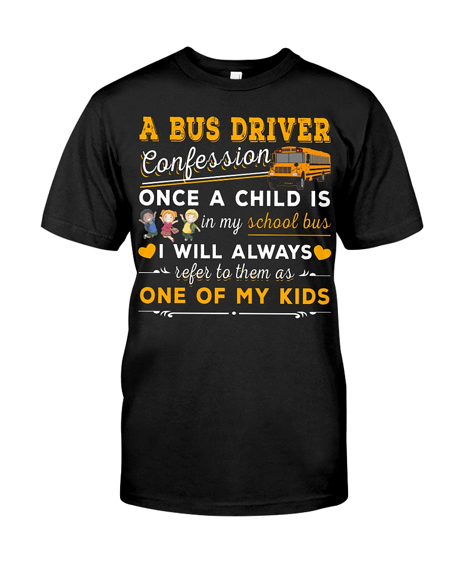A Bus Driver Confession Once A Child Is In My School Bus I Will Always Refer To Them As One Of My Kids T-shirt