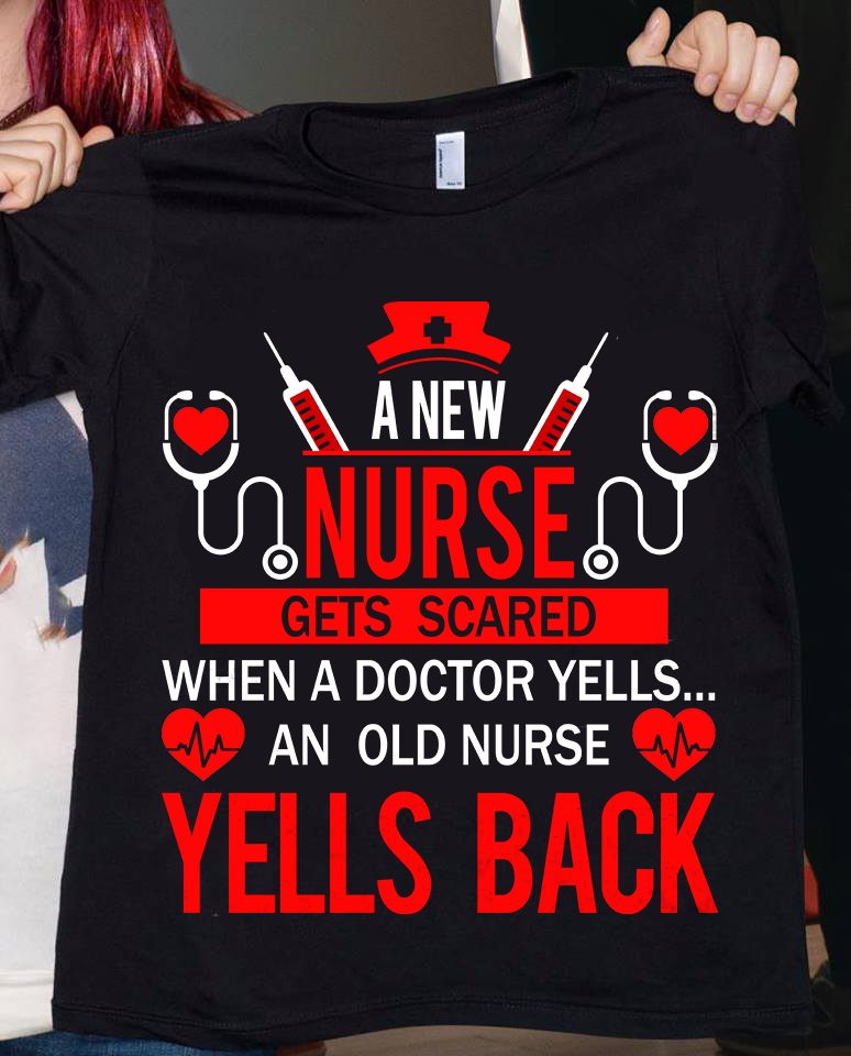 A New Nurse Gets Scared When A Doctor Yells an Old Nurse Shirt