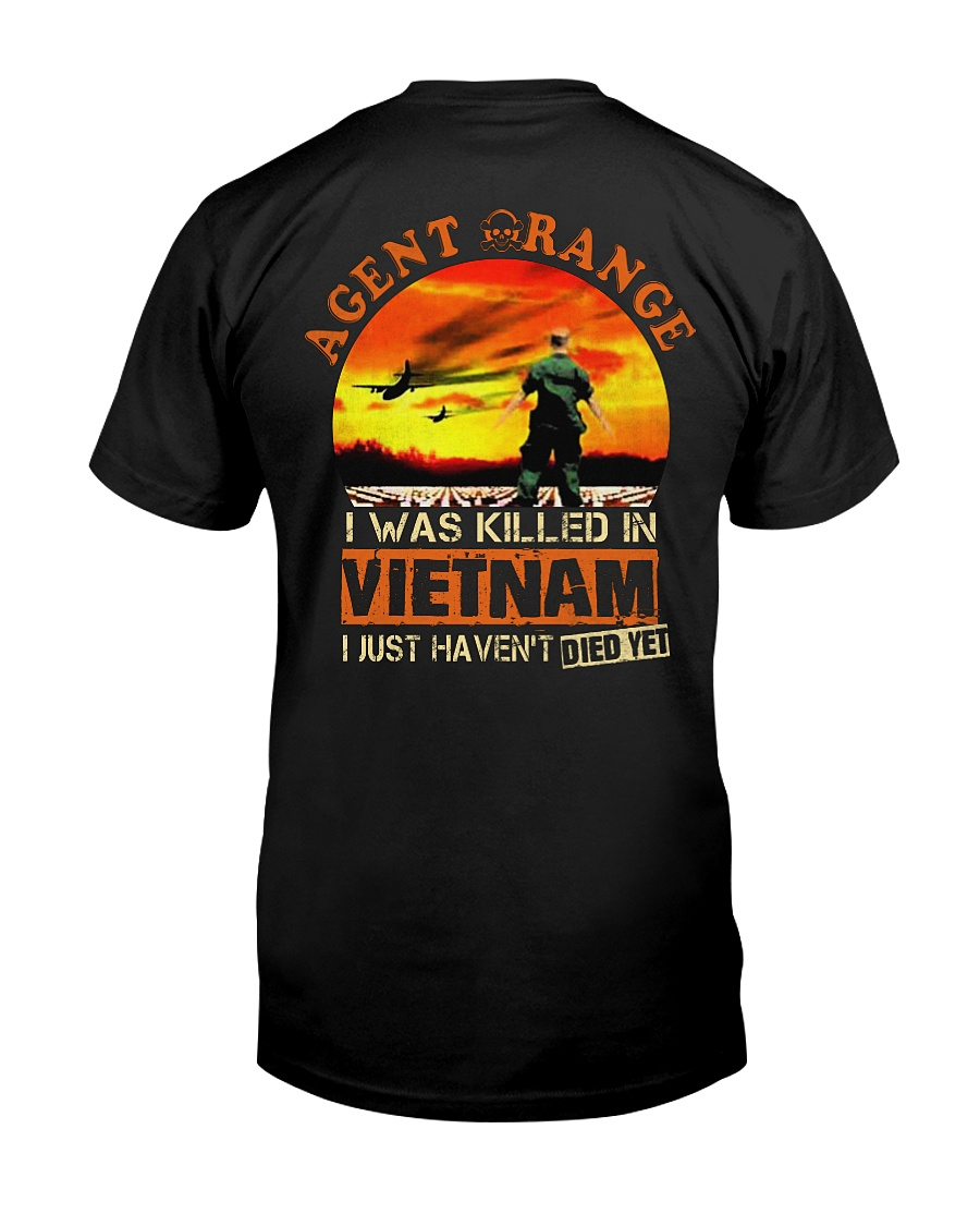 Agent Orange I Was Killed In Vietnam I Just Haven't Died Yet Shirt