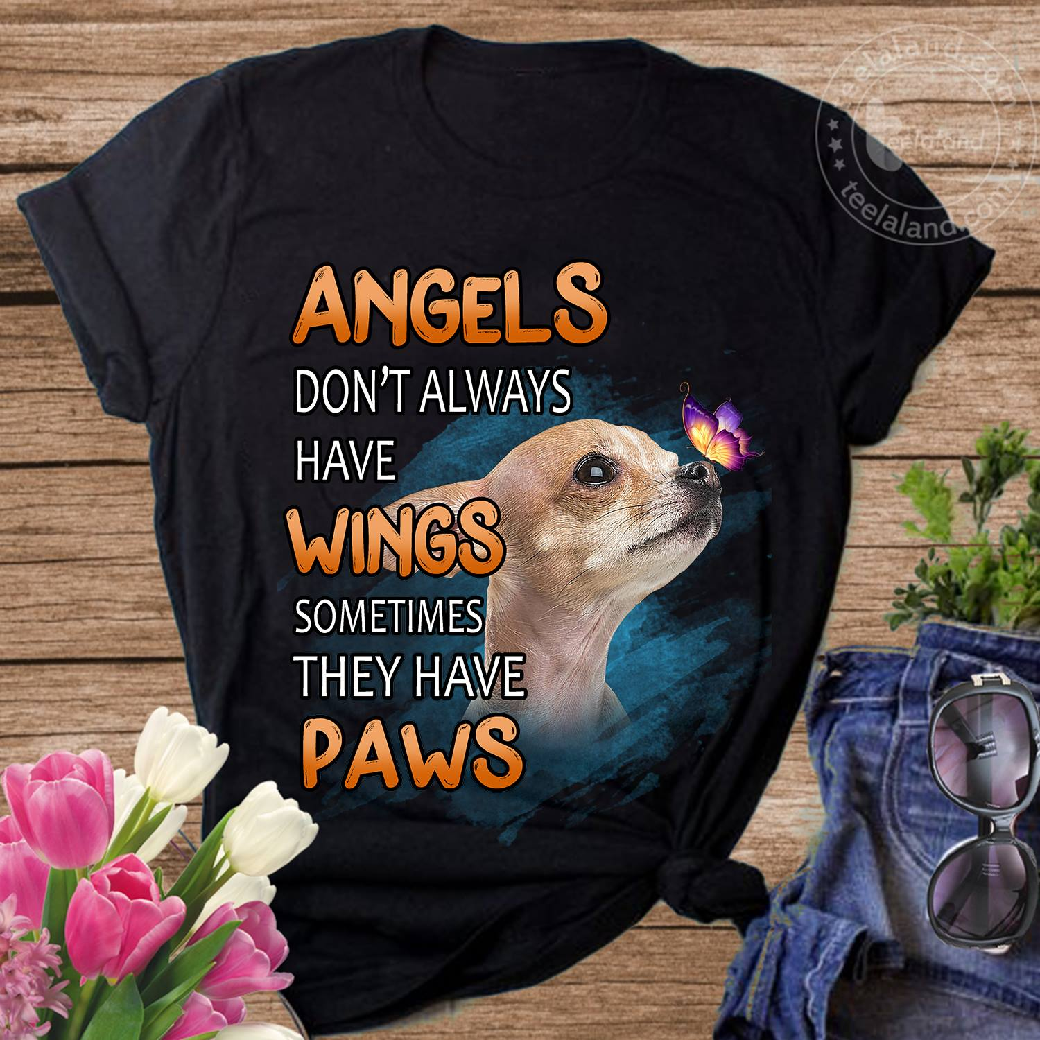 Angels Don't Always Have Wings Sometimes They Have Paws Chihuahua T-shirt