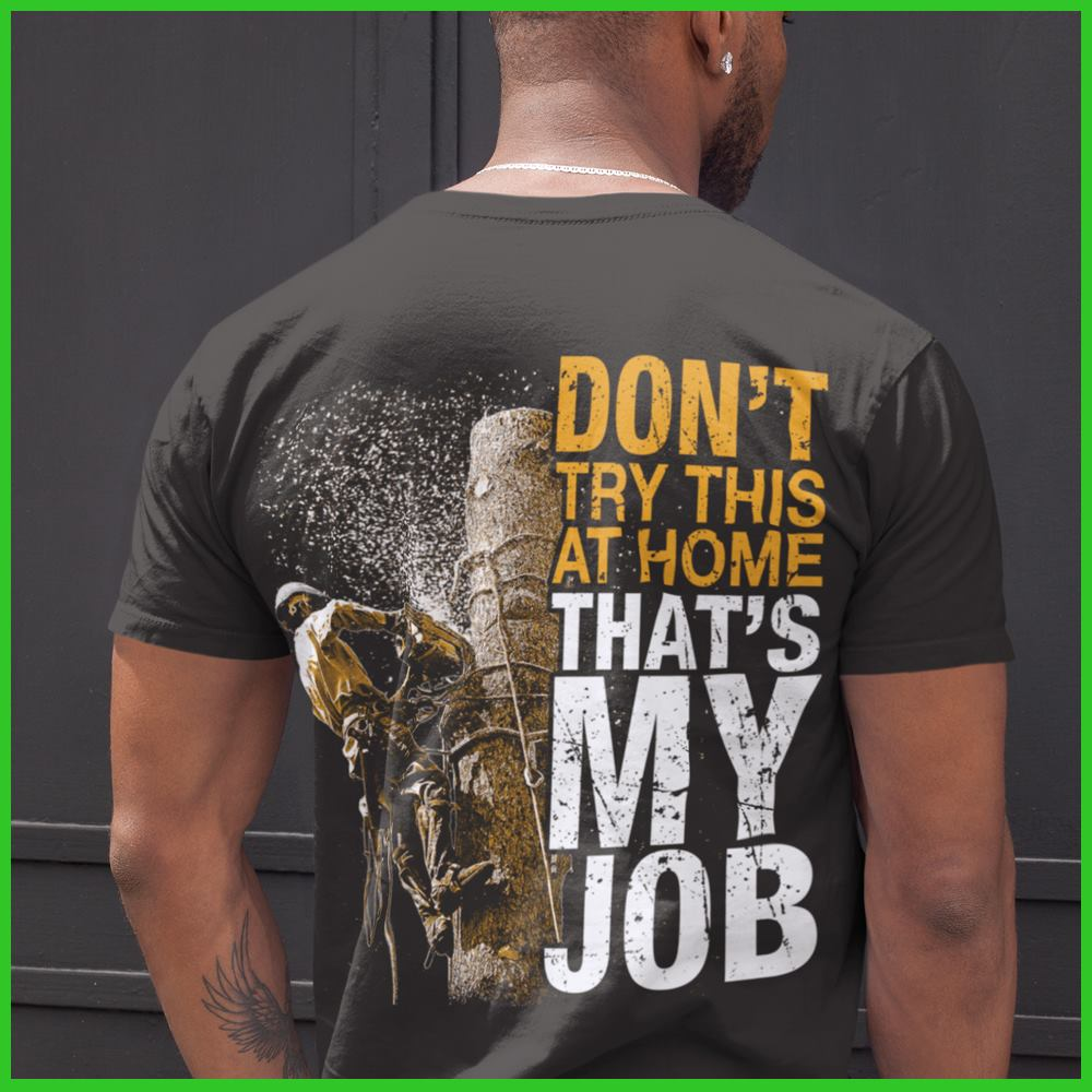 Arborist Don't Try This At Home That's My Job Shirt