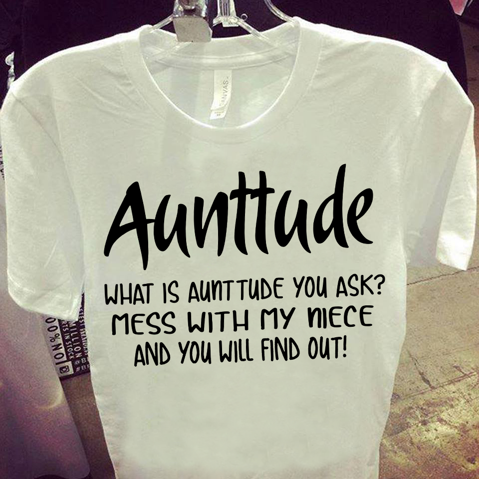 Aunttude What Is Aunttude You Ask Mess With My Niece Shirt