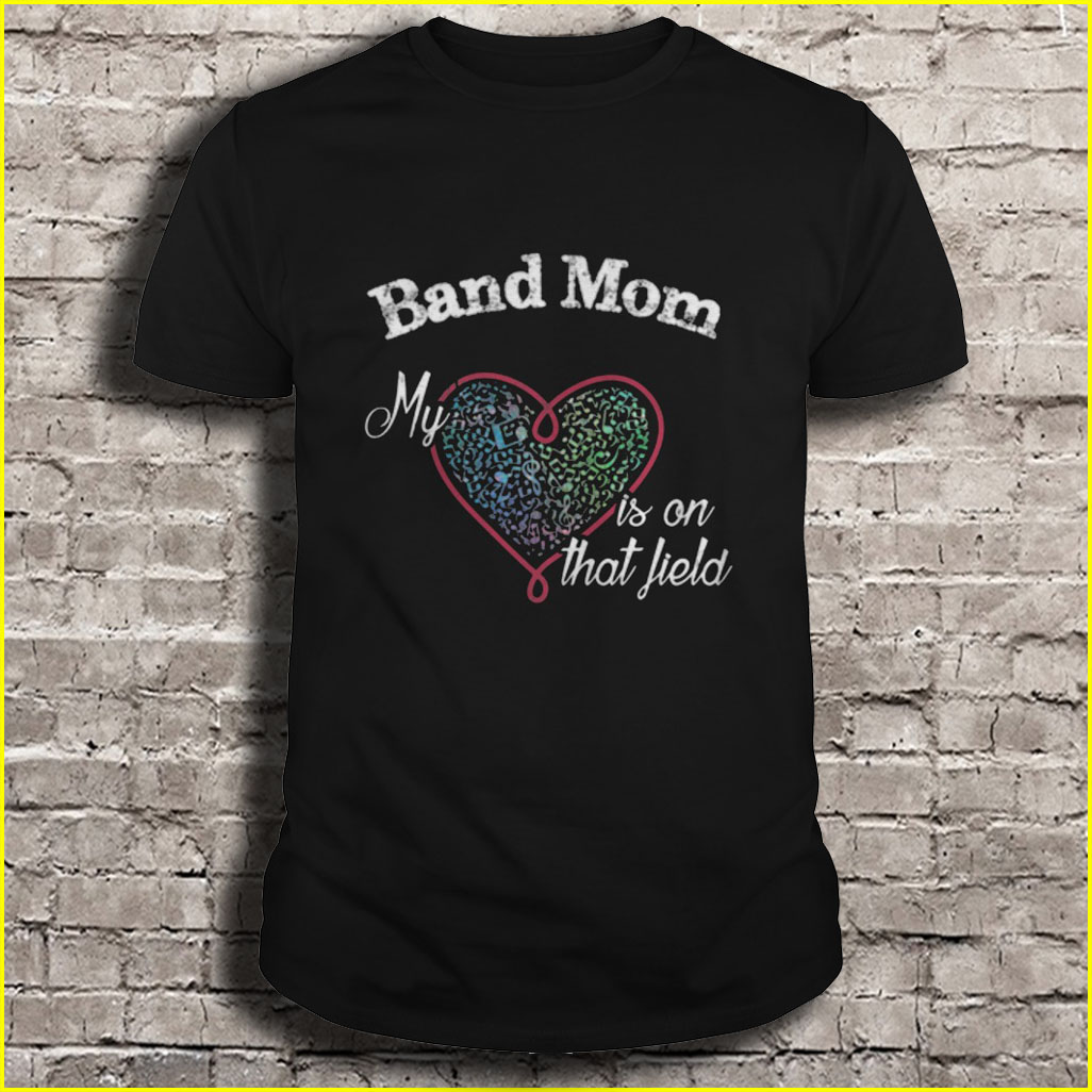 Band Mom My Heart is on that Field Shirt