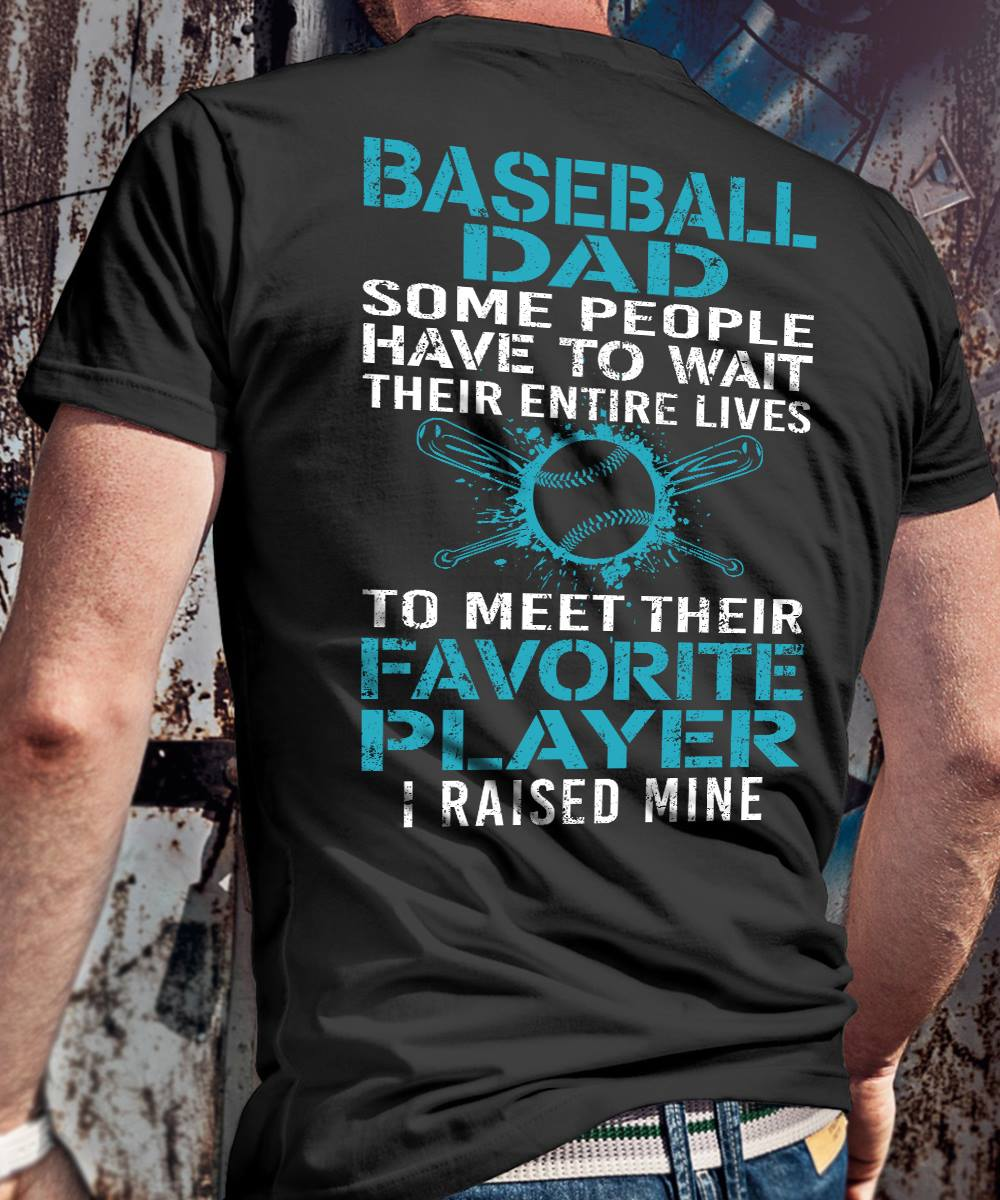 Baseball Dad Some People Have People Have to Wait Their Entire Life Shirt