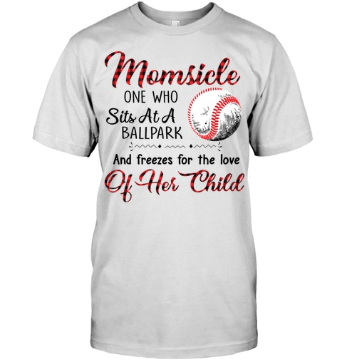 Baseball Momsicle One Who Sits At A Ballpark Shirt