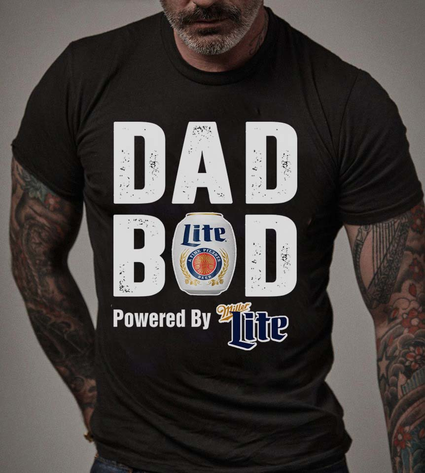 Beer Dad Bod Powered by Miller Lite Shirt