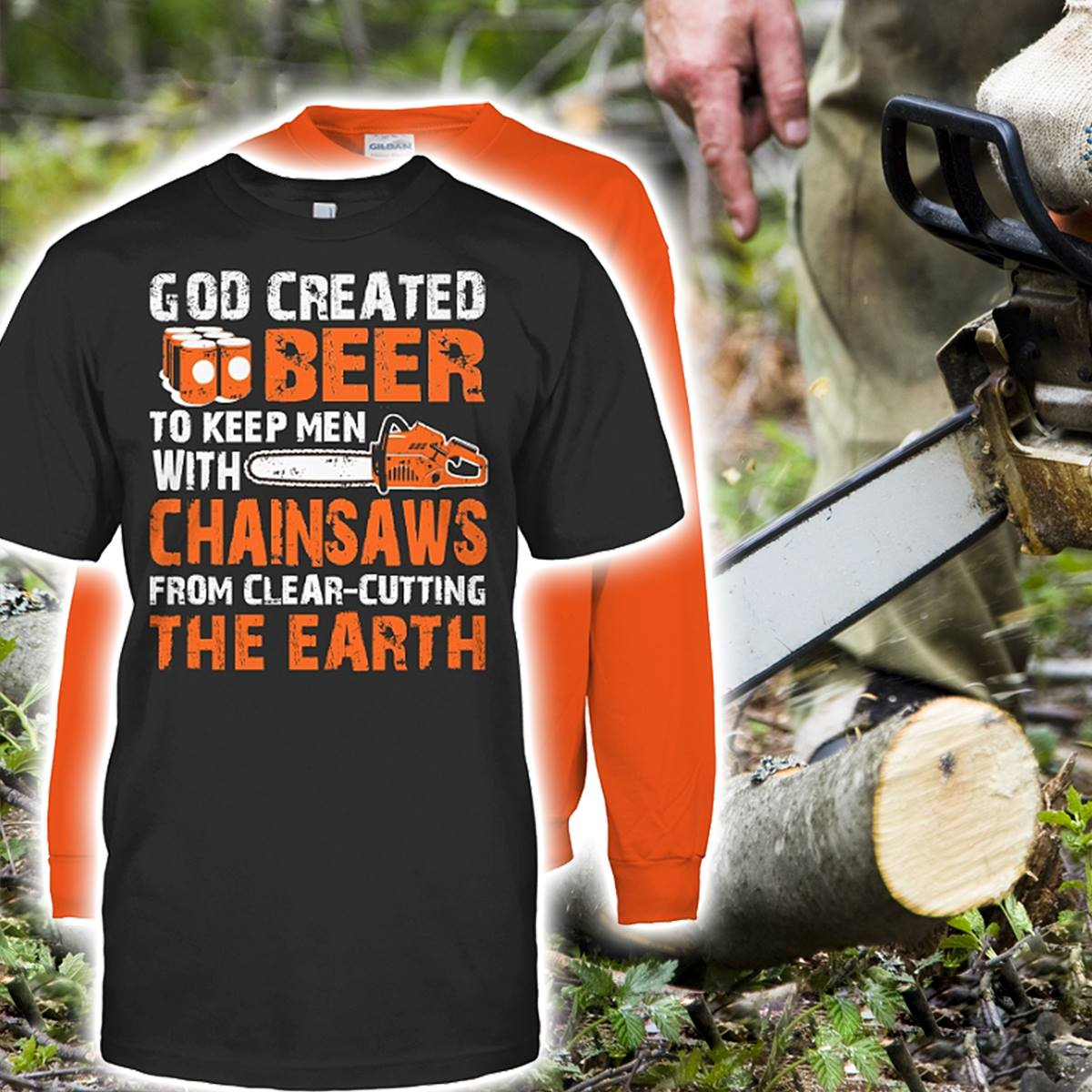 Beer God Created Beer to Keep Men with Chainsaws Shirt