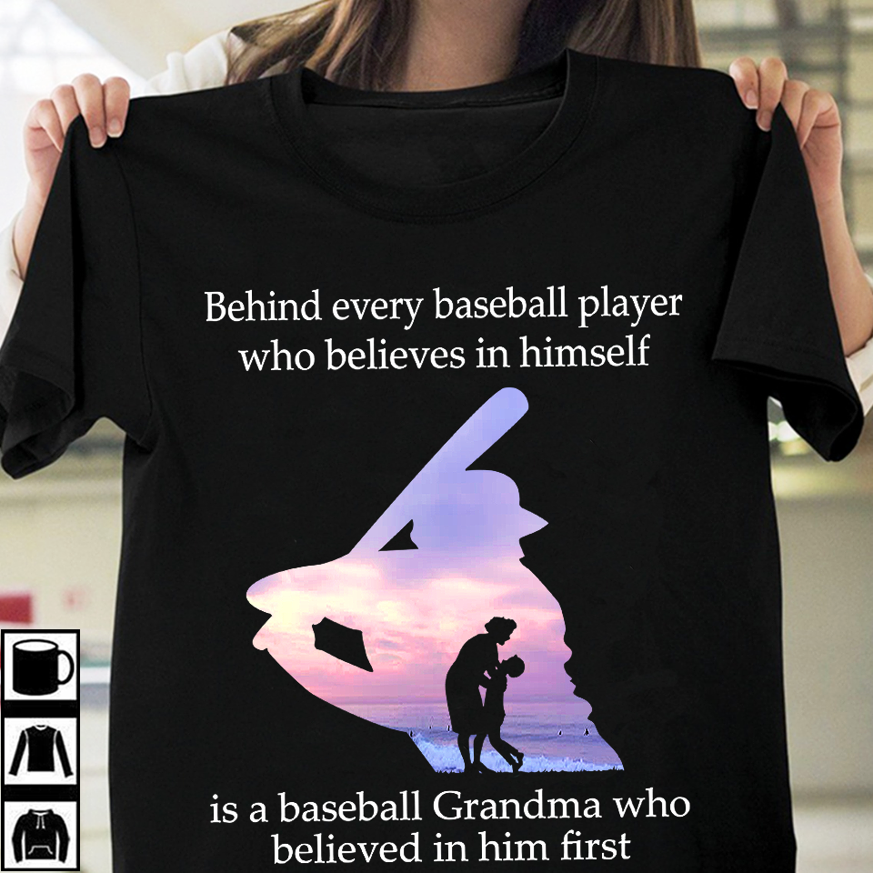 Behind Every Baseball Player Is A Grandma That Believes Shirt