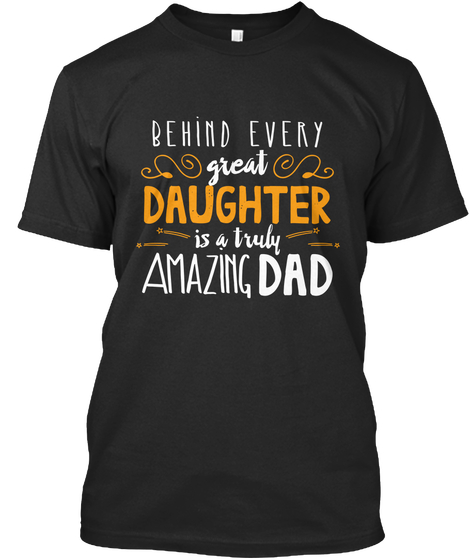 Behind Every Great Daughter is A Truly Amazing Dad Shirt