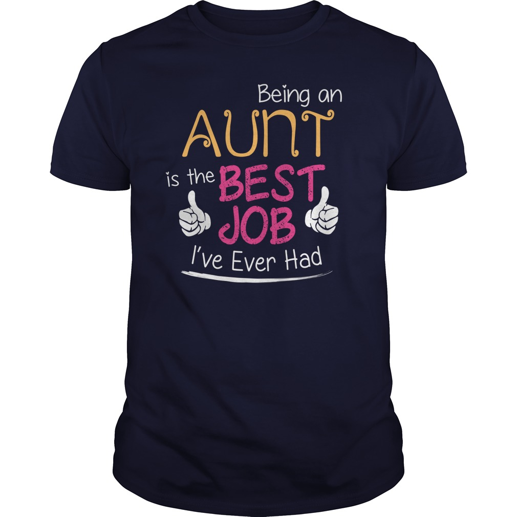 Being an Aunt is The Best Job I've Ever Had Shirt