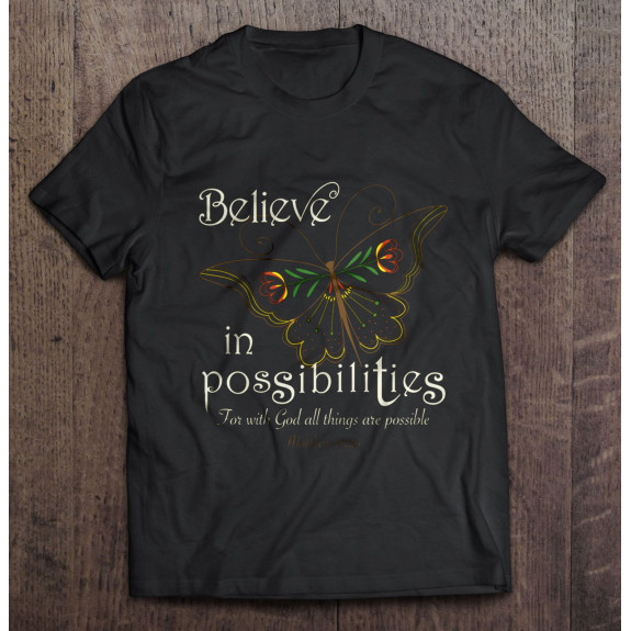 Believe in Possibilities for This God All Things Are Possible Butterfly Shirt