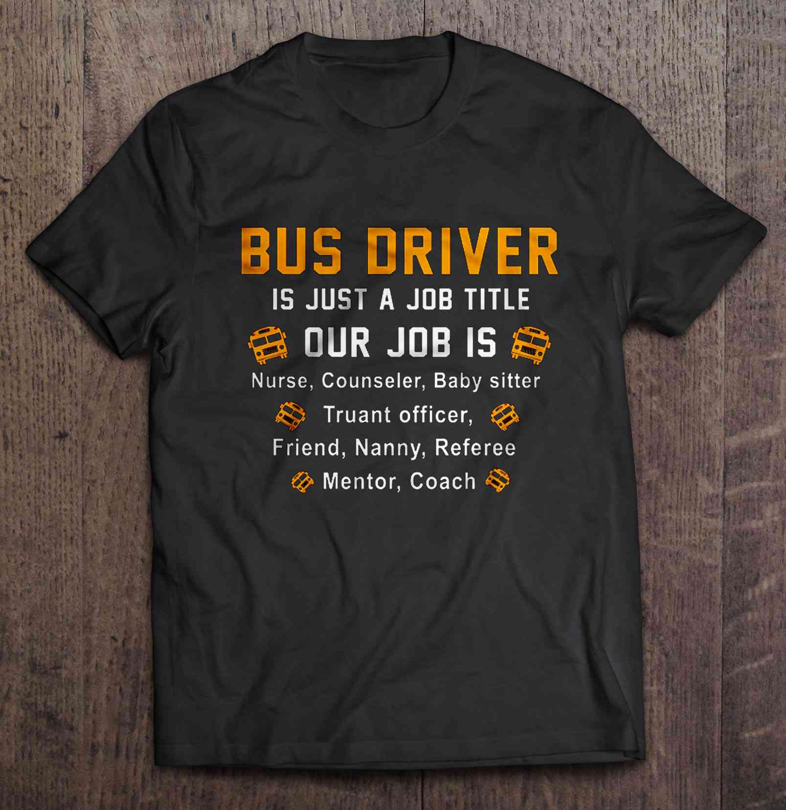 Bus Driver Is Just A Job Title Our Job Is T-shirt