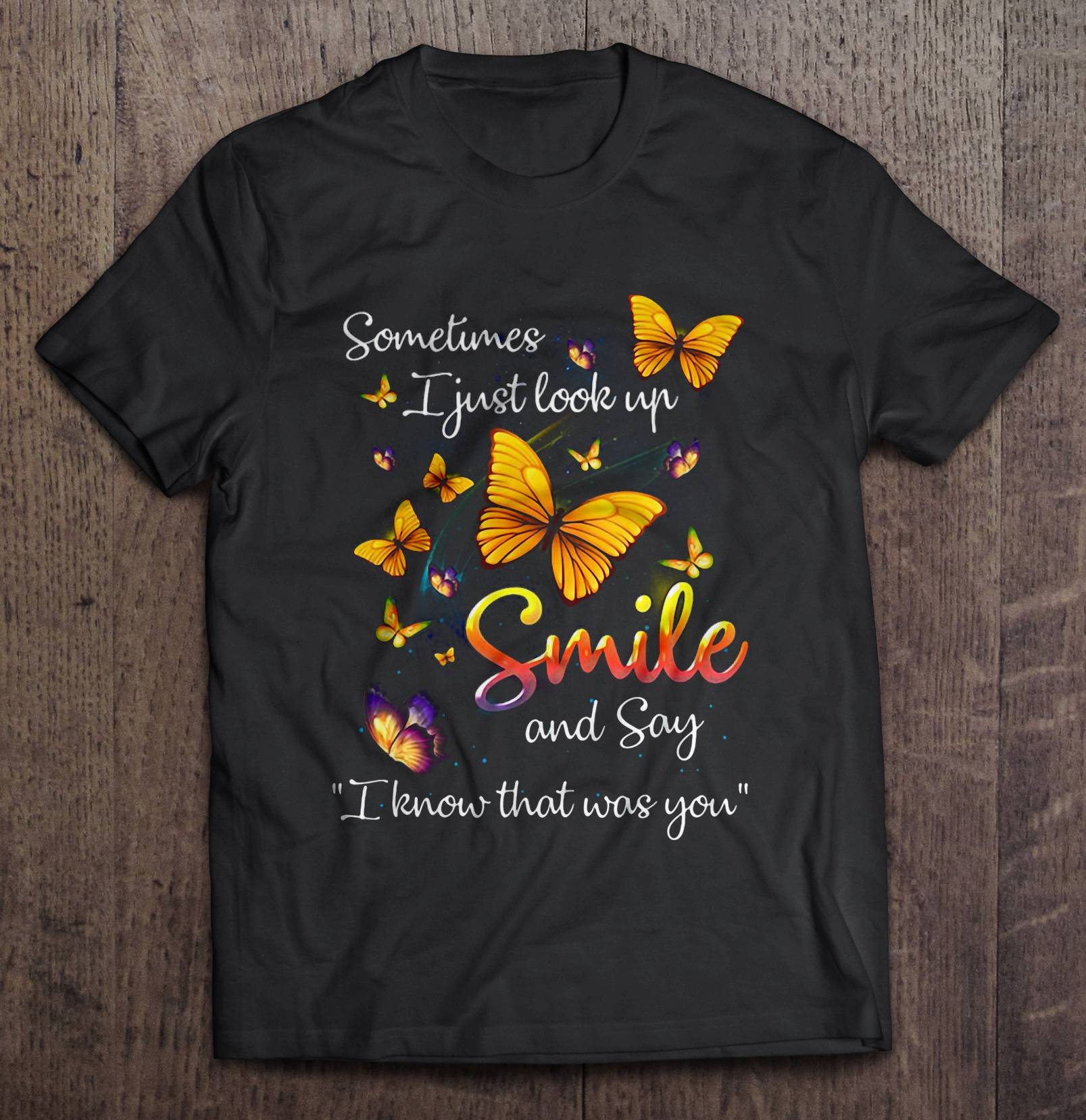 Butterfly Sometimes I Just Look Up Smile and Say I Know that Was YouShirt