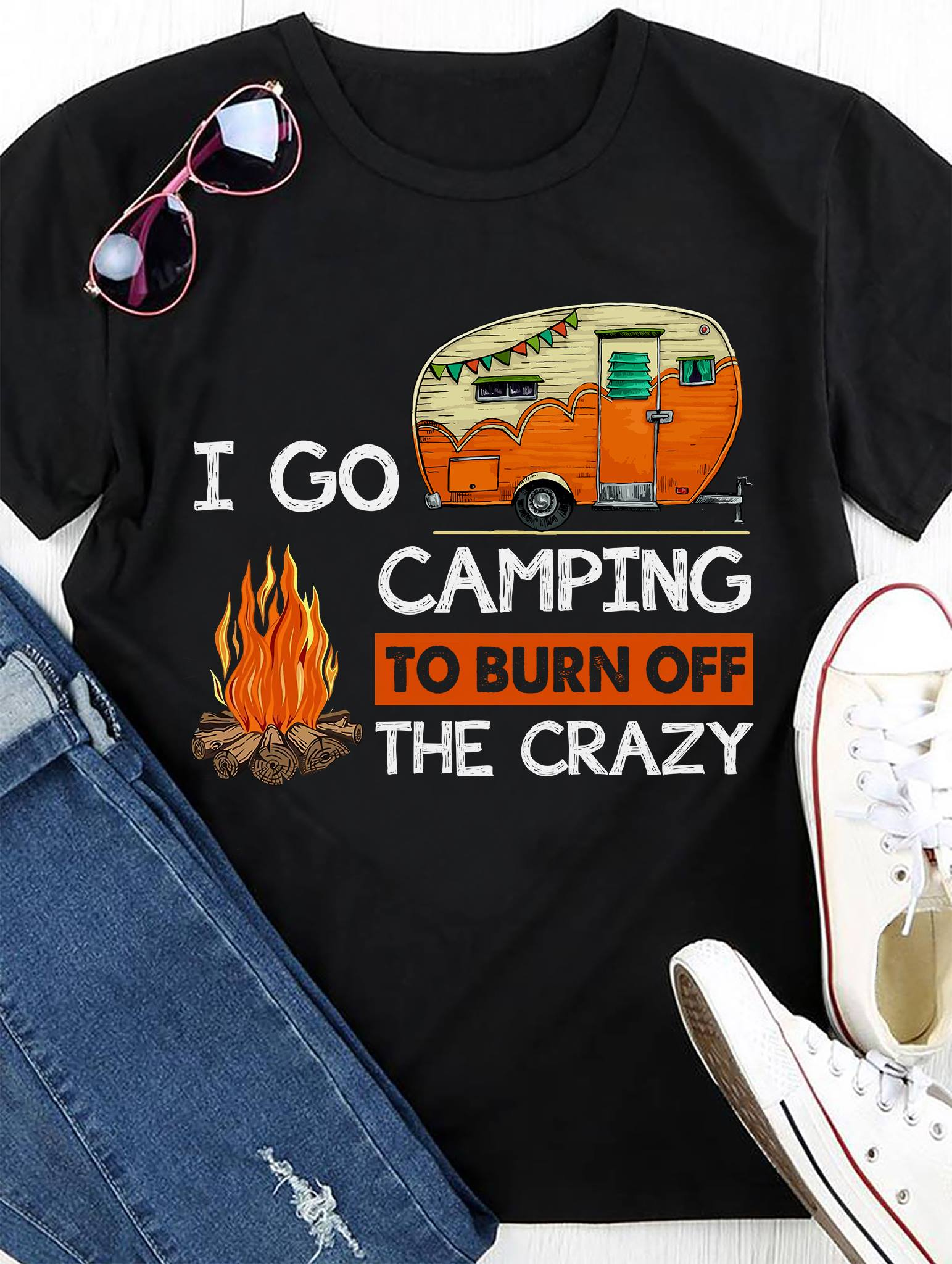 Camping I Go Camping To Burn Off The Crazy Shirt