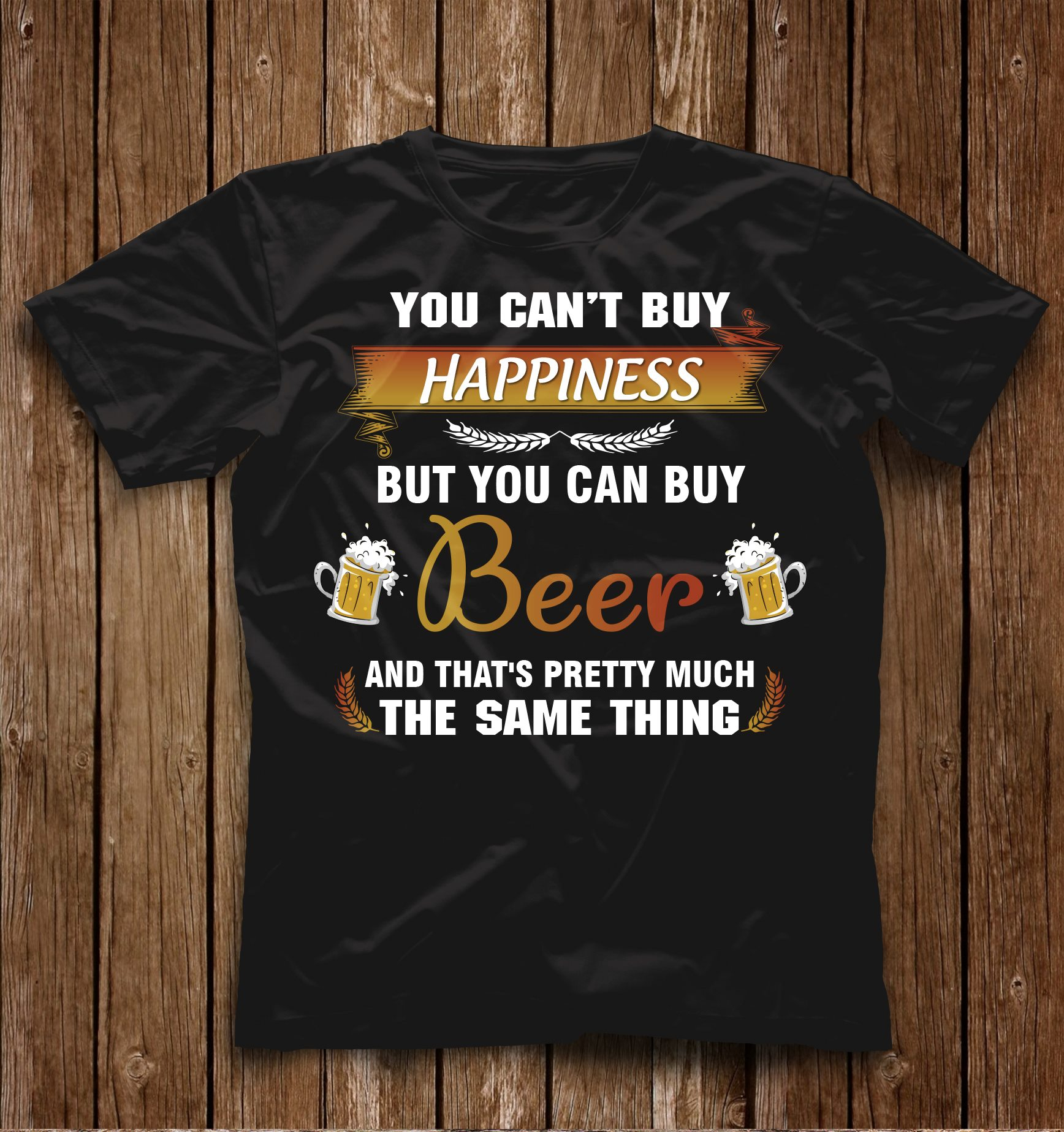 Drinking You Can't Buy Happiness But You Can Buy Beer Shirt