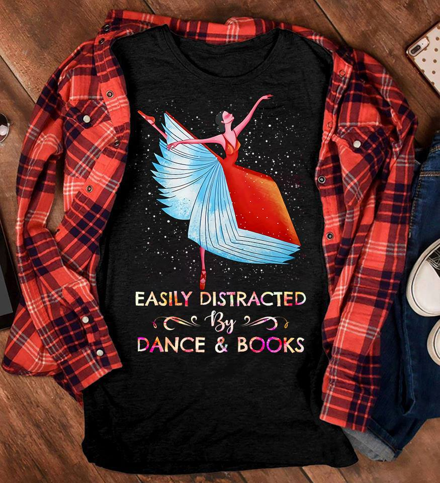 Easily Distracted by Dance and Book Ballet Book Shirt
