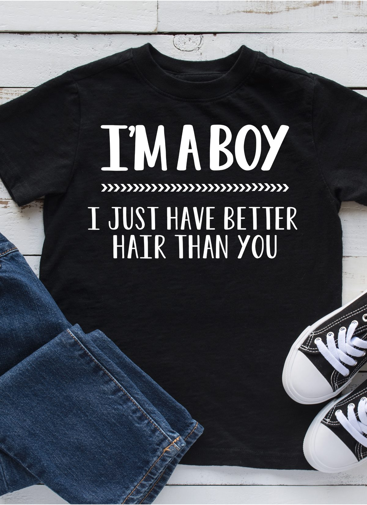 I'm A Boy I Just Have Better Hair Than You T-shirt