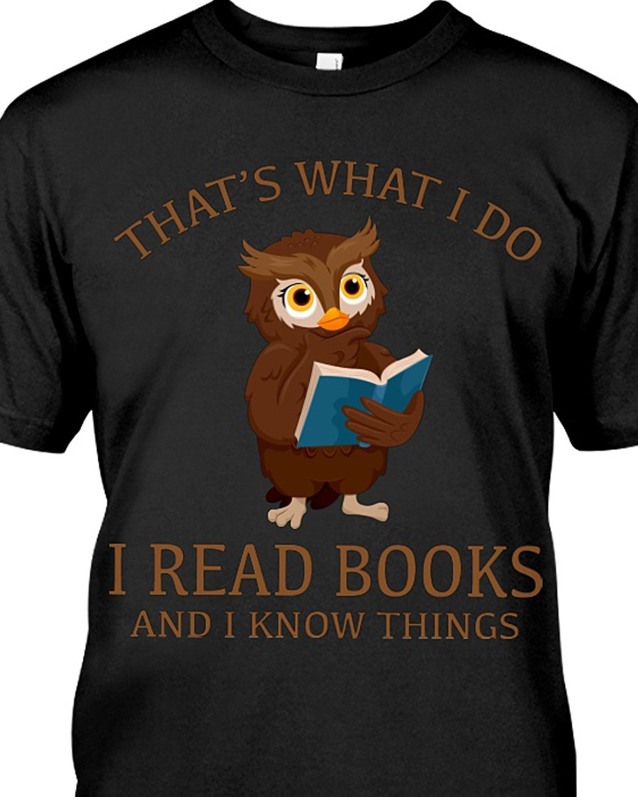 Owl That's What I Do I Reads Books And I Know Things Shirt