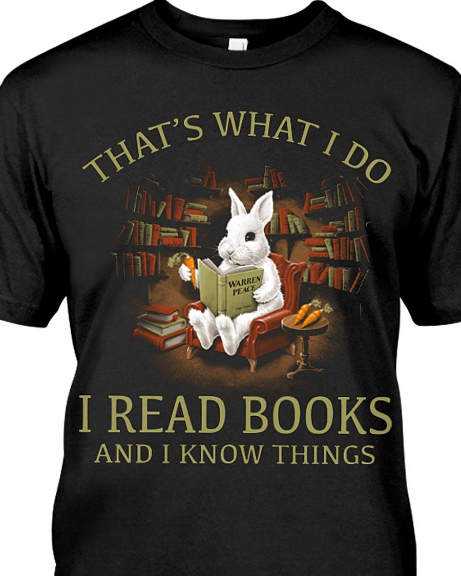 Rabbit That's What I Do I Read Books and I Know Things Bunny T-shirt