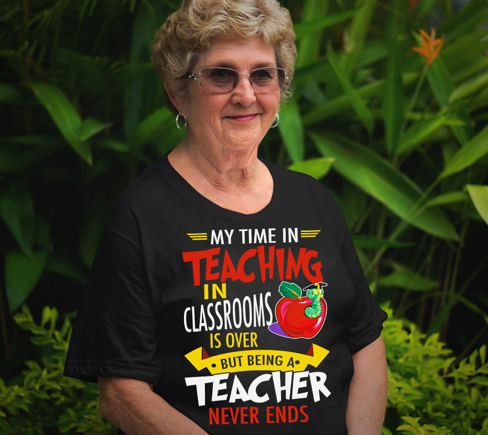 Shirt My Time in Teaching in Classrooms is Over Teacher Shirt