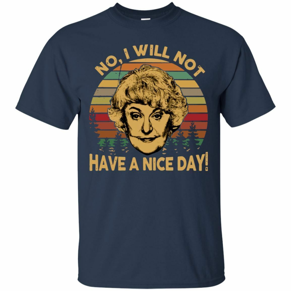 Dorothy The Golden Girls No I Will Not Have A Nice Day G200 Navy Cotton TShirt
