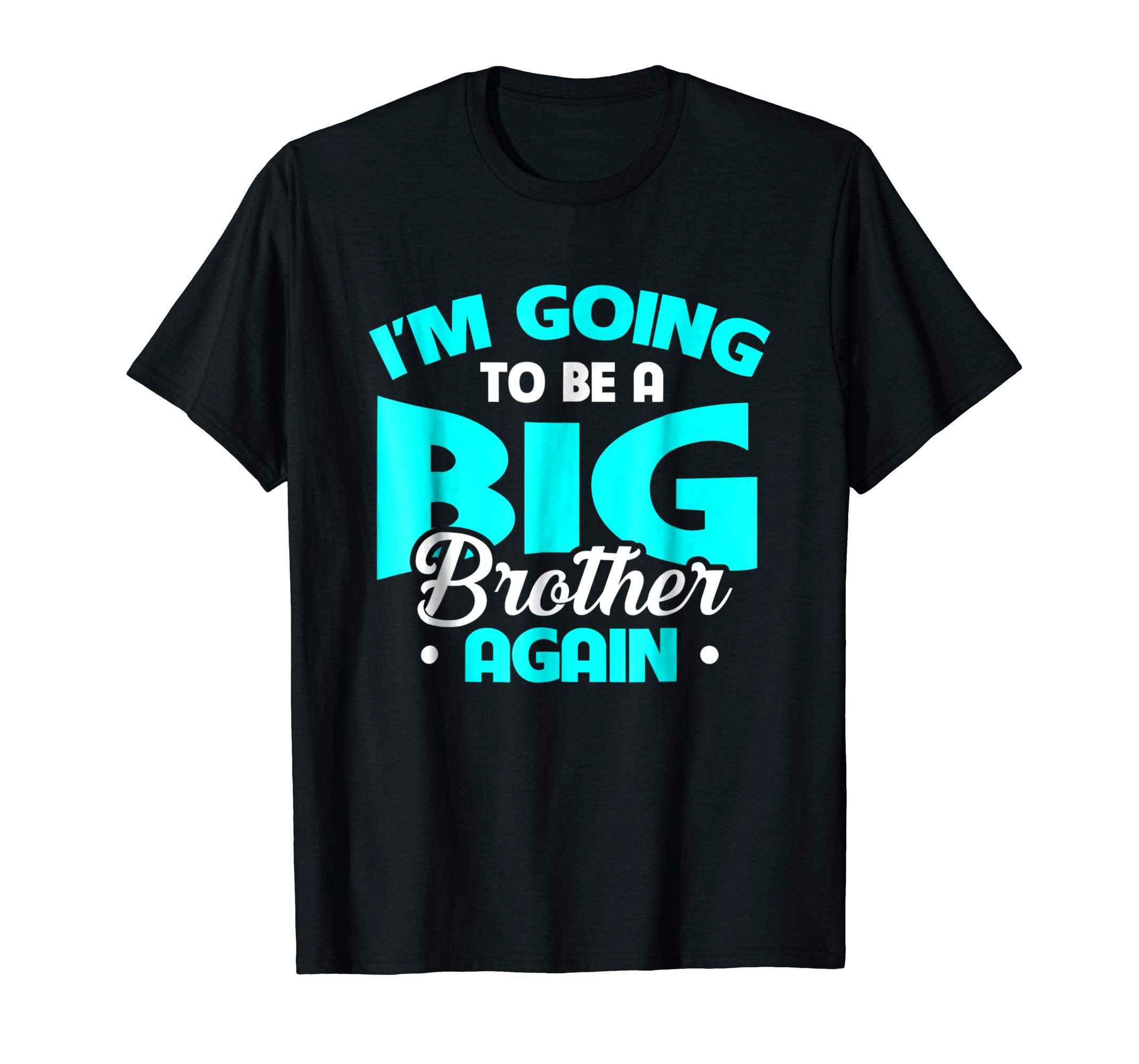I'm Going To Be A Big Brother Again Pregnancy Tshirt